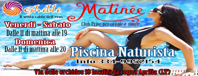MATTINEE PISCINA NATURISTA DA VENERDI' A DOMENICA GHIBLI CLUB PRIVE