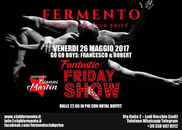 FANTASTIC FRIDAY SHOW – VENERDI' 26 MAGGIO FERMENTO CLUB PRIVE'